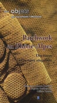 Patchwork en Rhône-Alpes : Des tissus à l'histoire singulière