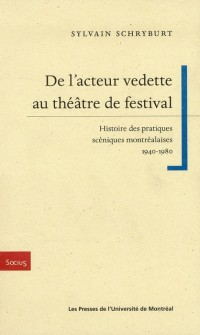 De l'Acteur Vedette au Theatre de Festival. Histoire des Pratiques Sceniques Montrealaises(1940-1980
