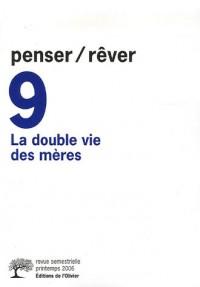 Penser/Rêver, N° 9, printemps 2006 : La double vie des mères