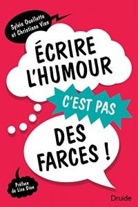 Ecrire l'Humour, C'Est Pas des Farces !