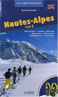 Hautes-Alpes : Tome 2, Haut Buëch, Lussois, Dévoluy, Gapençais, Champsaur, Valgaudemar, Embrunais