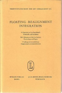 Floating. Realignment. Integration. 9. GesprFach der List-Gessellschaft: Protokolle und Gutachten. 9th Colloquium of the List Society: Proceedings and Papers. 9e Colloque de la Societe List: Compte re