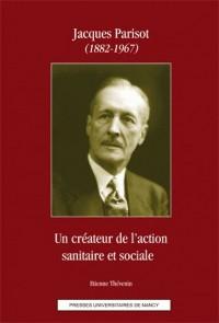 Jacques Parisot (1882-1967) : Un créateur de l'action sanitaire et sociale