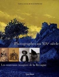 Photographes au XIXe siècle : Les nouveaux imagiers de la Bretagne