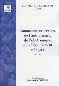 Commerces et services de l'audiovisuel, de l'électronique et de l'équipement ménager - Brochure 3076 - IDCC:1686 - 20e édition - octobre 2007