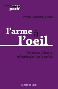 L'arme à l'oeil : Violences d'état et militarisation de la police