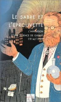 Le Sabre et l'Eprouvette : L'Invention d'une science de guerre, 1914-1939