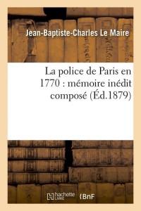 La Police de Paris en 1770  ed 1879