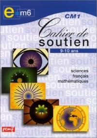 Cahier de soutien, CM1 : Sciences français-mathématique