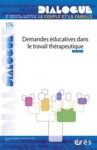 Dialogue, recherches cliniques et sociologiques sur le couple et la famille n°176. Demandes éducatives dans le travail thérapeutique