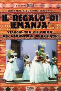 Il regalo di Iemanjà. Viaggi tra gli orishà del candomblè brasiliano