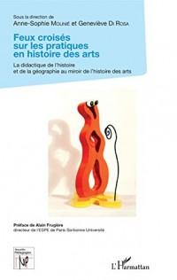Feux croisés sur les pratiques en histoire des arts: La didactique de l'histoire et de la géographie au miroir de l'histoire des arts