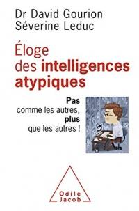 Éloge des intelligences atypiques: Pas comme les autres, plus que les autres !