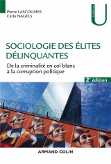 Sociologie des élites délinquantes - 2e éd.-De la criminalité en col blanc à la corruption politique