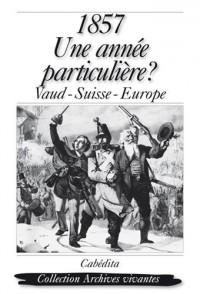 1857 Une année particulière ? : Vaud-Suisse-Europe