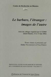Le barbare, l'étranger : images de l'autre : Actes du colloque organisé par le CERHI (Saint-Etienne, 14 et 15 mai 2004)