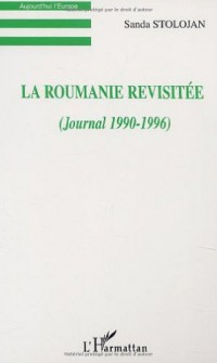 Roumanie Revisitee (la) (Journal 1990-1996)