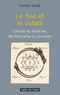 Le fixe et le volatil : Chimie et alchimie, de Paracelse à Lavoisier
