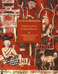 La vie du Bouddha : Peintures murales de Haute-Birmanie