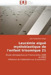 Leucémie aiguë myéloblastique de l'enfant trisomique 21: Étude rétrospective en France entre 1990 et 2003 Influence du traitement sur le pronostic
