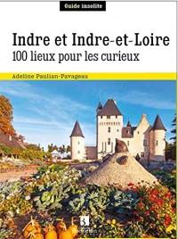 INDRE ET INDRE-ET-LOIRE 100 LIEUX POUR LES CURIEUX