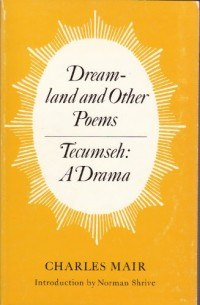 Dreamland and other poems [and] Tecumseh, a drama (Literature of Canada: poetry and prose in reprint)