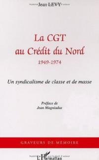 Cgt au Credit du Nord 1949-1974 (la).un Syndicalisme d