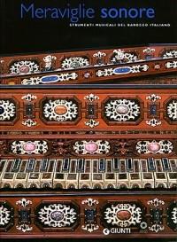 Meraviglie sonore. Strumenti musicali del barocco italiano