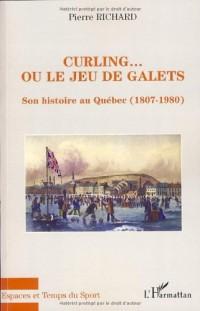 Curling... ou le jeu de galets : Son histoire au Québec (1807-1980)