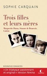 Trois filles et leurs mères : Marguerite Duras, Simone de Beauvoir, Colette [Poche]