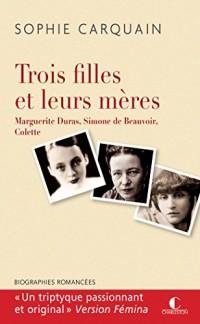 Trois filles et leurs mères : Marguerite Duras, Simone de Beauvoir, Colette