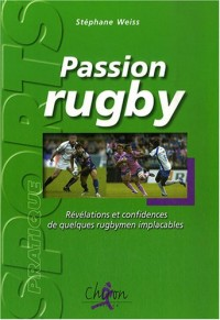 Passion rugby : Révélations et confidences de quelques rugbymen implacables