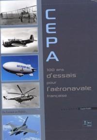 CEPA 100 ans d'essais pour l'aéronavale française : Du Farman au Rafale...