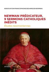 Newman prédicateur, 9 sermons catholiques inédits: Etudes newmaniennes nº34 - 2018