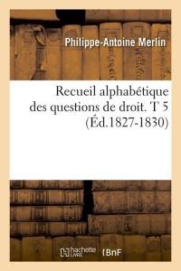 Recueil Alphabetique Droit  T5  ed 1827 1830