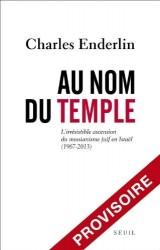 Au nom du temple : Israël et l'irrésistible ascension du messianisme juif (1967-2013)