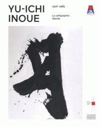Yu-Ichi Inoue (1916-1985) : La calligraphie libérée