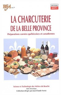 La Charcuterie de la Belle Province : Préparations carnées québécoises et canadiennes