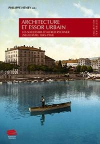 Architecture et Essor Urbain. les Souvenirs d'Alfred Rychner (Neuchat