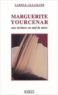 Marguerite Yourcenar ou l'Ecriture en mal de mère