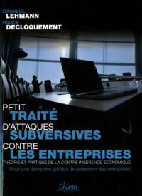 Petit Traité d'Attaques Subversives Contre les Entreprises : théorie et pratique de la contre-ingérence économique