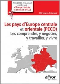 Les pays d'Europe centrale et orientale (PECO) Les comprendre, y negocier, y travailler, y vivre