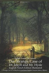 The Strange Case of Dr. Jekyll and Mr. Hyde (English French edition illustrated): L'Étrange Cas du Dr Jekyll et de Mr Hyde (Anglais Français édition, illustré)