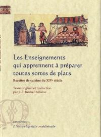 Les Enseignements qui apprennent à préparer toutes sortes de plats : Recettes de cuisine du XIVe siècle