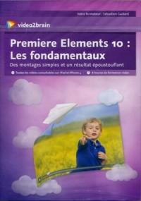 Adobe Premiere Elements 10 : les Fondamentaux - des Montagessimples et un Resultat Epoustouflant