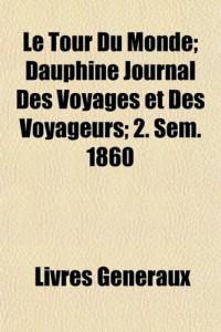 Le Tour Du Monde; Dauphin Journal Des Voyages Et Des Voyageurs; 2. Sem. 1860