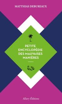 Petite Encyclopédie des Mauvaises Manieres