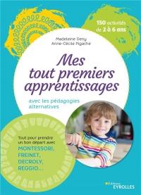 Mes tout premiers apprentissages / 2-6 ans: Apprendre avec les pédagogies alternatives