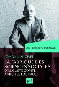 La fabrique des sciences sociales : d'Auguste Comte à Michel Foucault