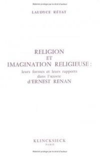 Religion et imagination religieuse: Leurs formes et leurs rapports dans l'oeuvre d'Ernest Renan